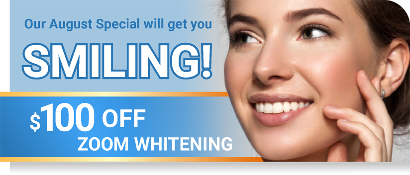 Our August Special will get you SMILING! with $100 OFF Zoom Whitening